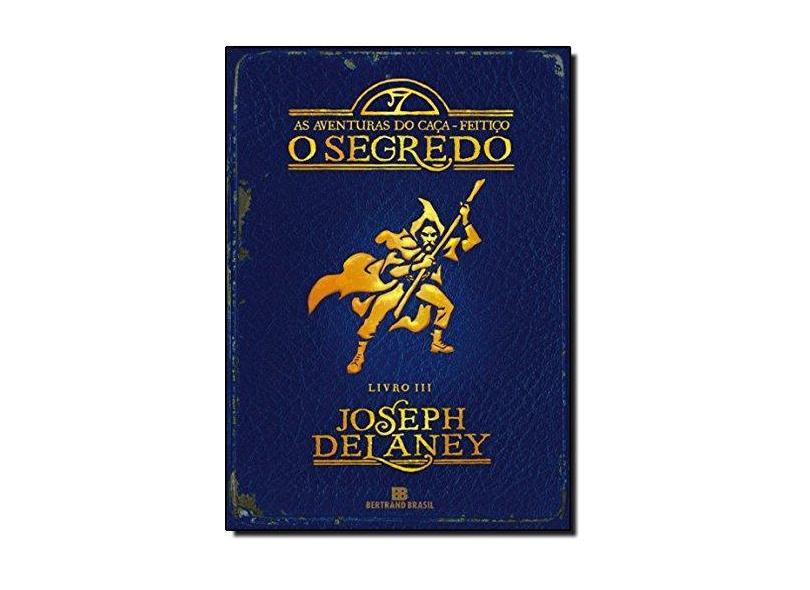 O Segredo - Vol. 3 - Série as Aventuras do Caça- Feitiço - Delaney, Joseph - 9788528614114