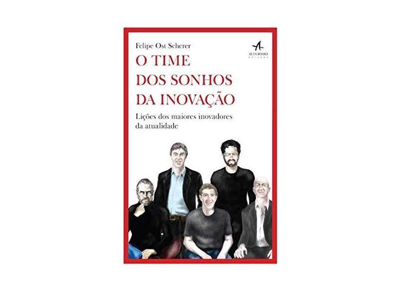 O Time Dos Sonhos da Inovação - Scherer, Felipe Ost - 9788576089049
