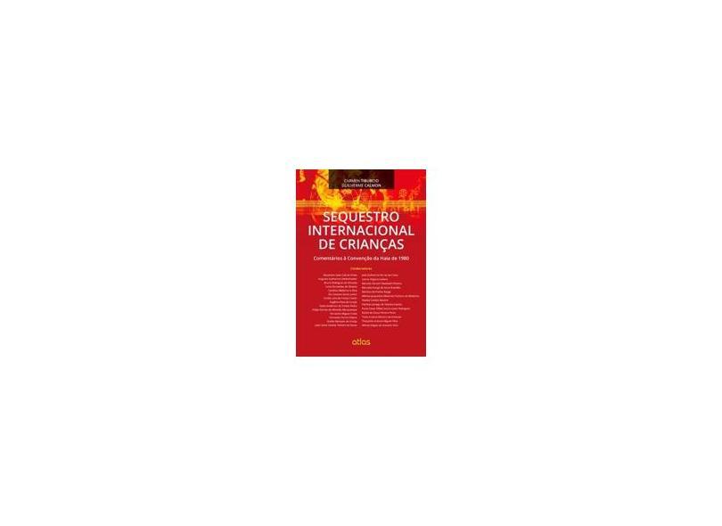 Sequestro Internacional de Crianças - Comentários À Convenção da Haia de 1980 - Calmon, Guilherme; Tiburcio, Carmen - 9788522487950