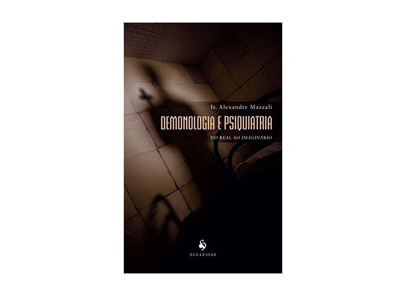Demonologia e Psiquiatria. Do Real ao Imaginário - Alexandre Mazzali - 9788584910649