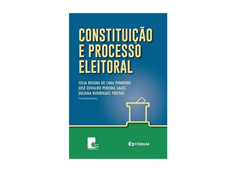 Constituição e Processo Eleitoral - Celia Regina De Lima Pinheiro - 9788545005711