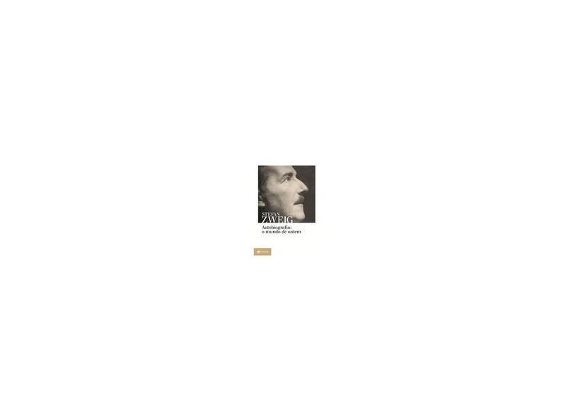 Autobiografia: o mundo de ontem: Memórias de um europeu - Stefan Zweig - 9788537813522