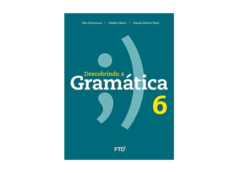 Descobrindo A Gramática - 6º Ano - Gilio Giacomozzi - 9788596002233