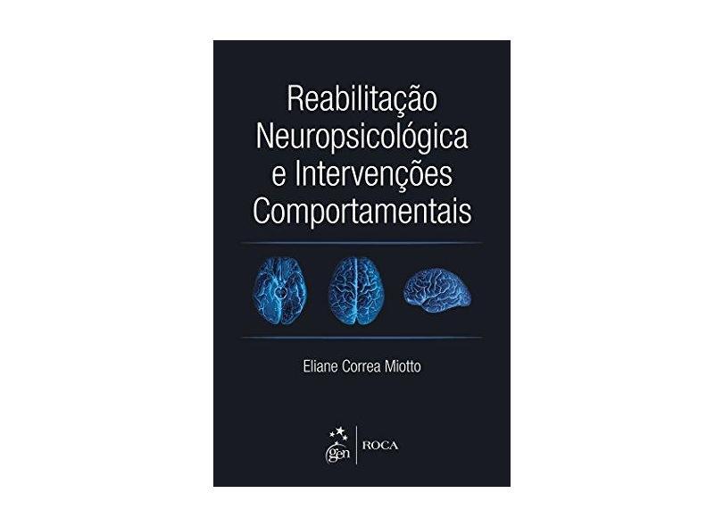 Reabilitação Neuropsicológica e Intervenções Comportamentais - Miotto, Eliane Correa - 9788527726832