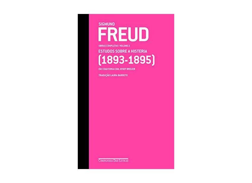 Estudos Sobre a Histeria. 1893-1895 - Volume 2. Coleção Obras Completas - Sigmund Freud - 9788535926804