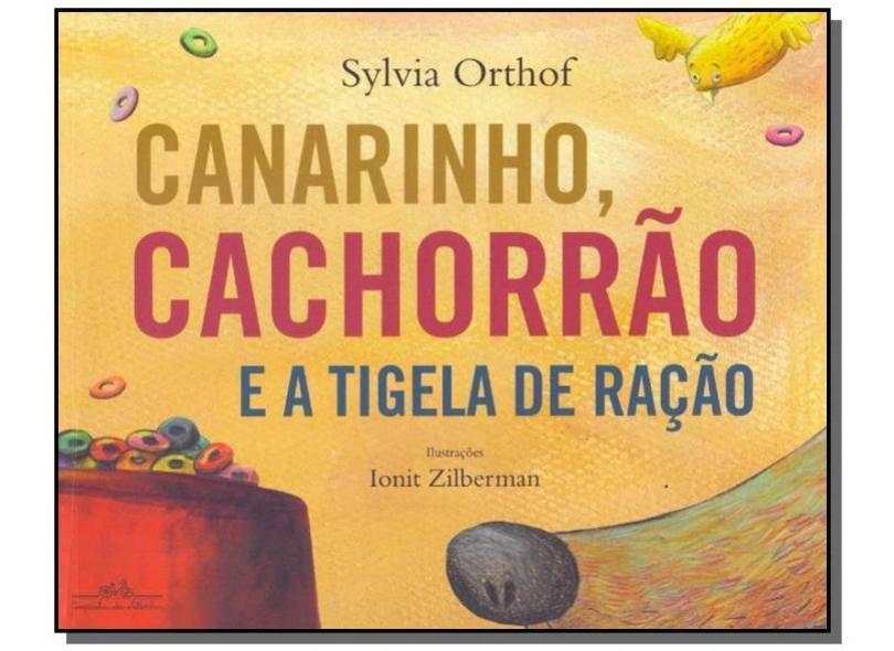 Canarinho, Cachorrão e a Tigela de Ração - Sylvia Orthof - 9788574068053