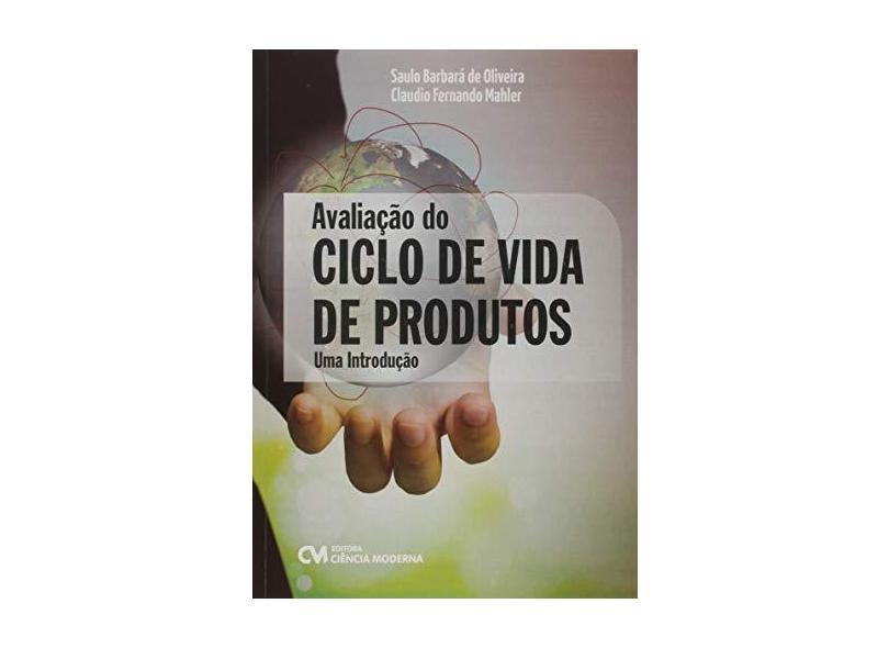 Avaliação do Ciclo de Vida de Produtos. Uma Introdução - Saulo Barbara De Oliveira - 9788539909599