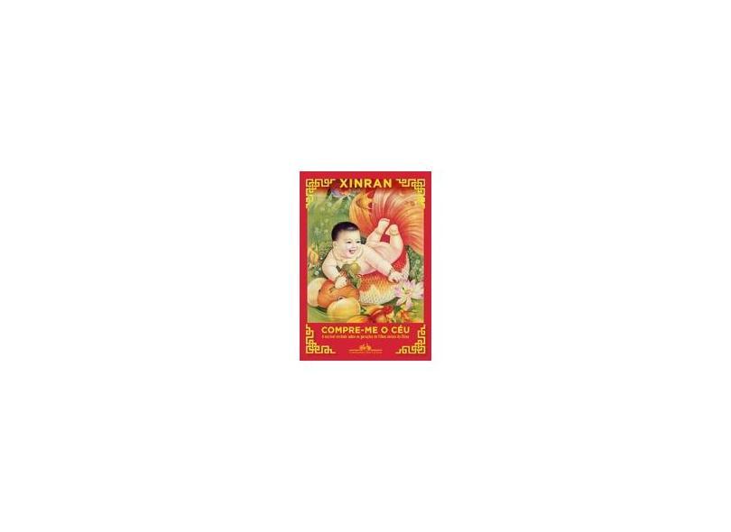 Compre-Me O Céu - A Incrível Verdade Sobre As Gerações De Filhos Únicos Da China - Xinran - 9788535928785