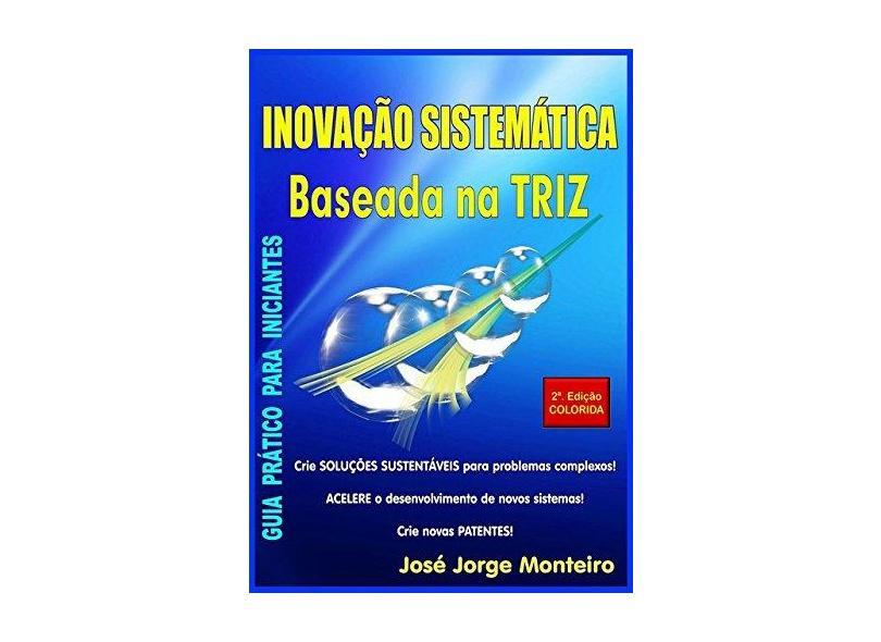 Inovação Sistemática Baseada na Triz - José Jorge Monteiro - 9788592401504