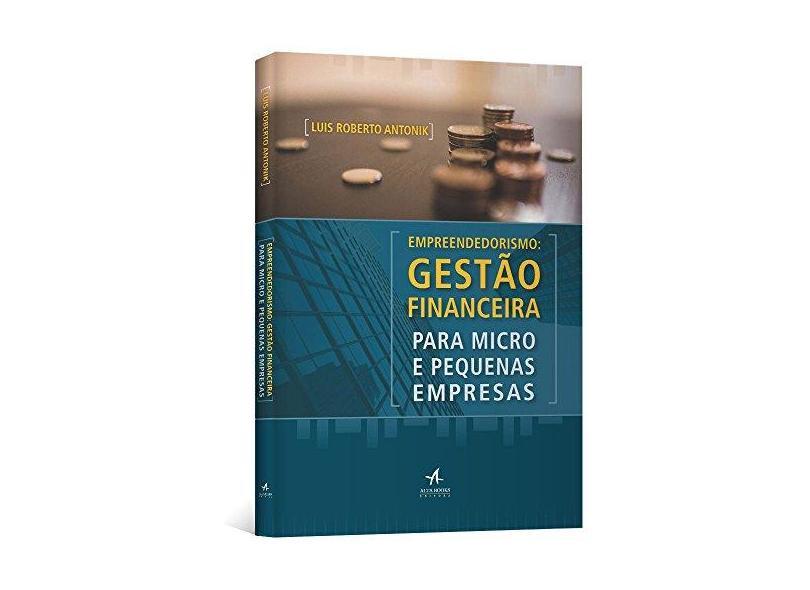 Empreendedorismo. Gestão Financeira Para Micro e Pequenas Empresas - Antonik Luis Roberto - 9788576089339