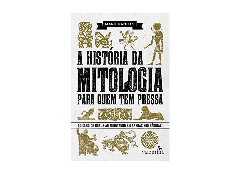 A História da Mitologia Para Quem Tem Pressa - Mark Daniels - 9788565859868