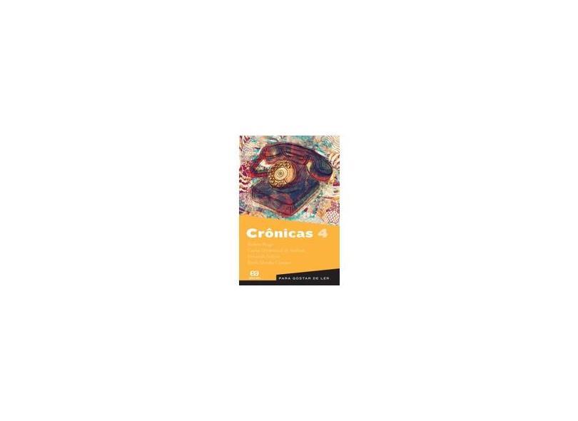 Crônicas - Vol. 4 - Para Gostar de Ler - Sabino, Fernando; Andrade, Carlos Drummond De; Braga, Rubem; Campos, Paulo Mendes - 9788508130689