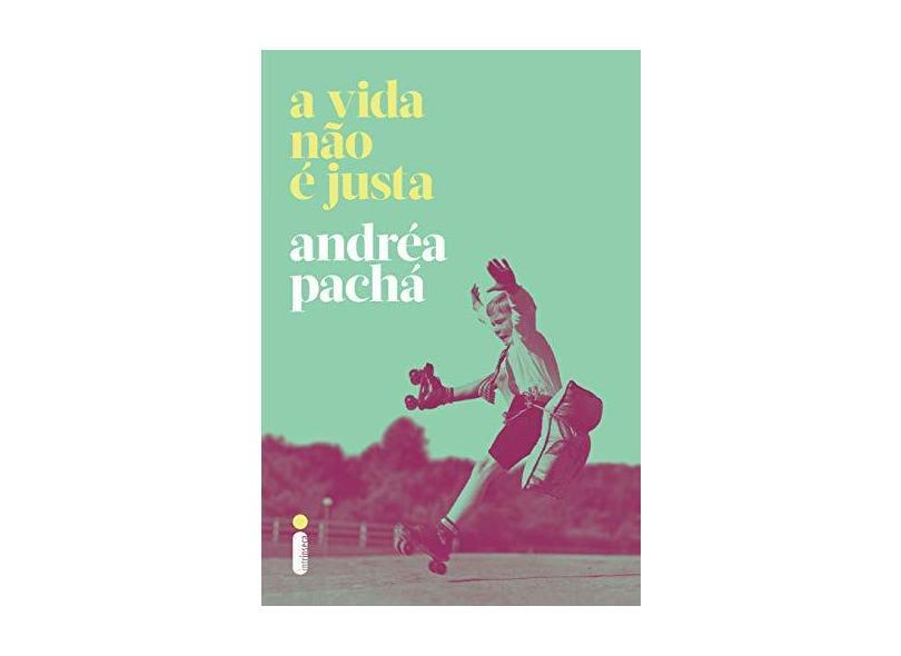 A Vida Não É Justa - Andréa Pachá - 9788551004777
