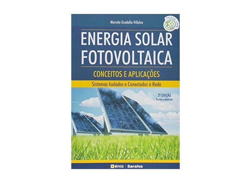 Energia Solar Fotovoltaica - Conceitos e Aplicações - Sistemas Isolados e Conectados À Rede - Gazoli, Jonas Rafael; Gradella Villalva, Marcelo - 9788536514895