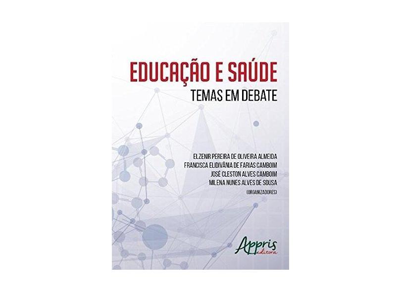 Educação e Saúde. Temas em Debate - Elzenir Pereira De Oliveira Almeida - 9788547310134