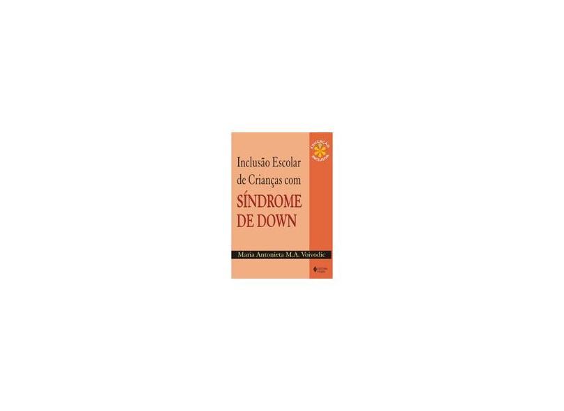 Inclusão Escolar de Crianças com Síndrome de Down - Voivodic, Maria Antonieta M. A. - 9788532630131