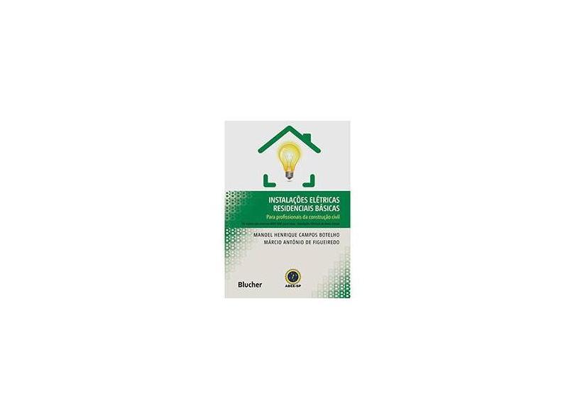 Instalações Elétricas Residenciais Básicas: Para Profissionais da Construção Civil - Manoel Henrique Campos Botelho - 9788521206729