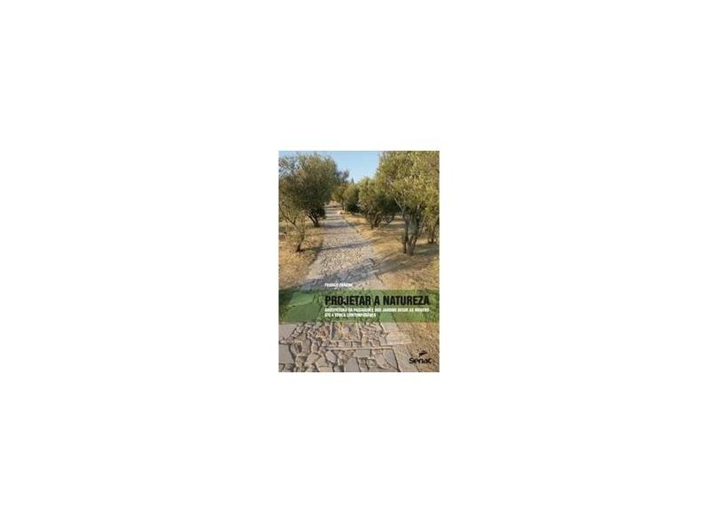 Projetar A Natureza - Arquitetura da Paisagem e Dos Jardins Desde As... - Panzini, Franco - 9788539603565