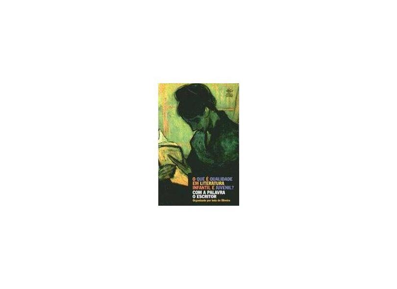 O Que E Qualidade Em Literatura Infantil E Juvenil? Com A Palavra O Escritor - Ieda De Oliveira - 9788573389982