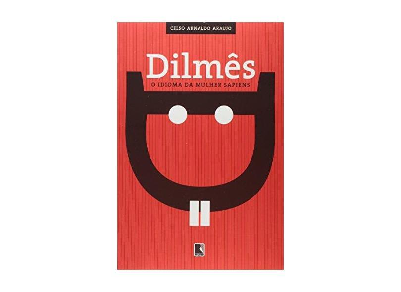 Dilmês. O Idioma da Mulher Sapiens - Celso Arnaldo Araujo - 9788501106766