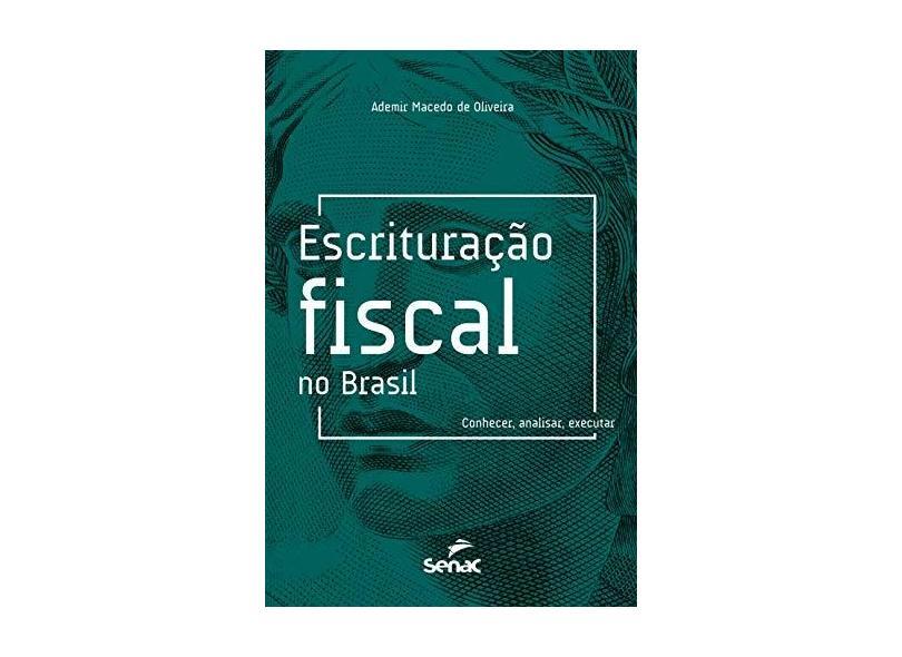 Escrituração fiscal no Brasil: conhecer, analisar, executar - Ademir Macedo De Oliveira - 9788539626298