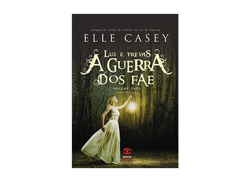 A Guerra Dos Fae - Luz e Trevas - Col. Guerra Dos Fae - Casey, Elle - 9788581303055
