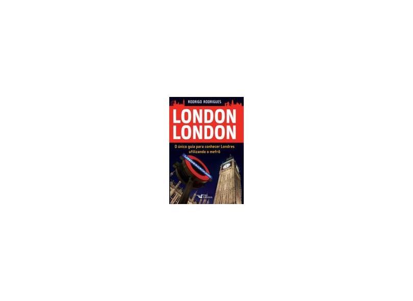 London London - o Único Guia Para Conhecer Londres Utilizando o Metrô - Rodrigues, Rodrigo - 9788562409202