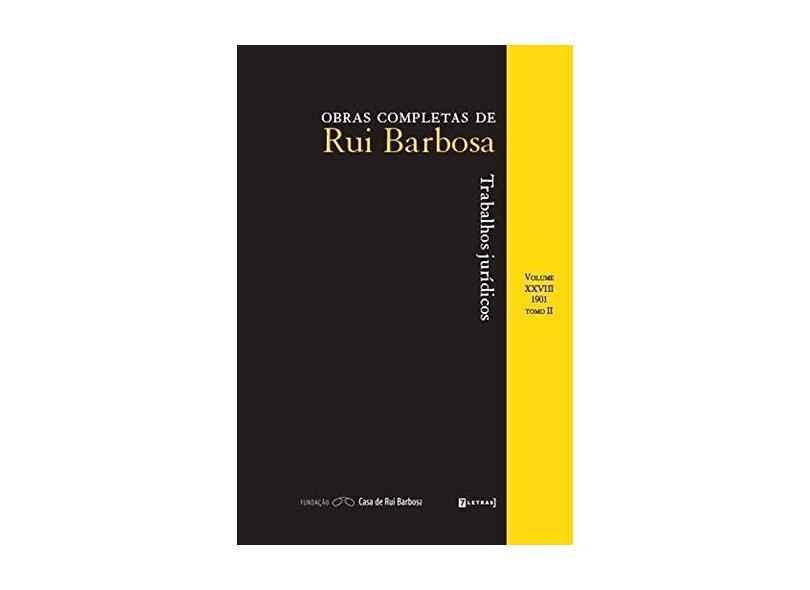 Trabalhos Jurídicos. 1901. Tomo II - Volume XXVIII - Rui Barbosa - 9788542106336