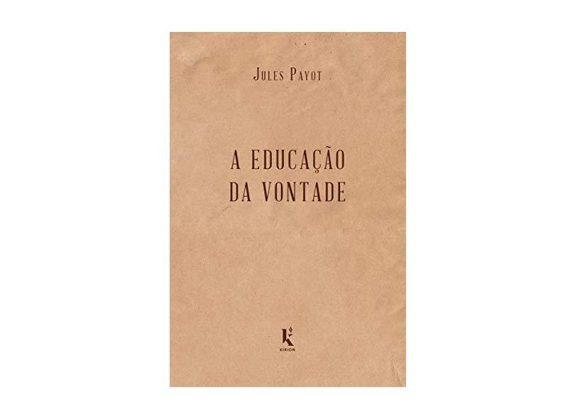 A Educação da Vontade - Jules Payot - 9788594090164