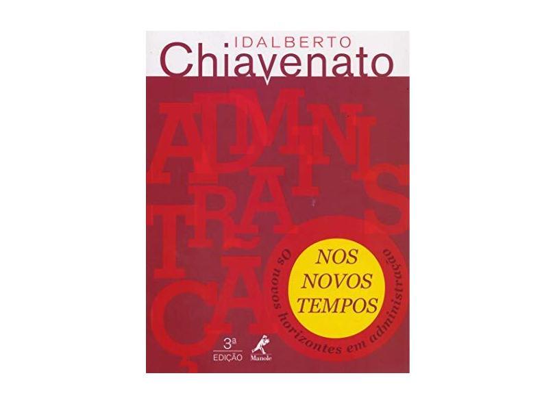 Administração Nos Novos Tempos - Os Novos Horizontes Em Administração - 3ª Ed. 2014 - Chiavenato, Idalberto; Chiavenato, Idalberto; Chiavenato, Idalberto - 9788520437063