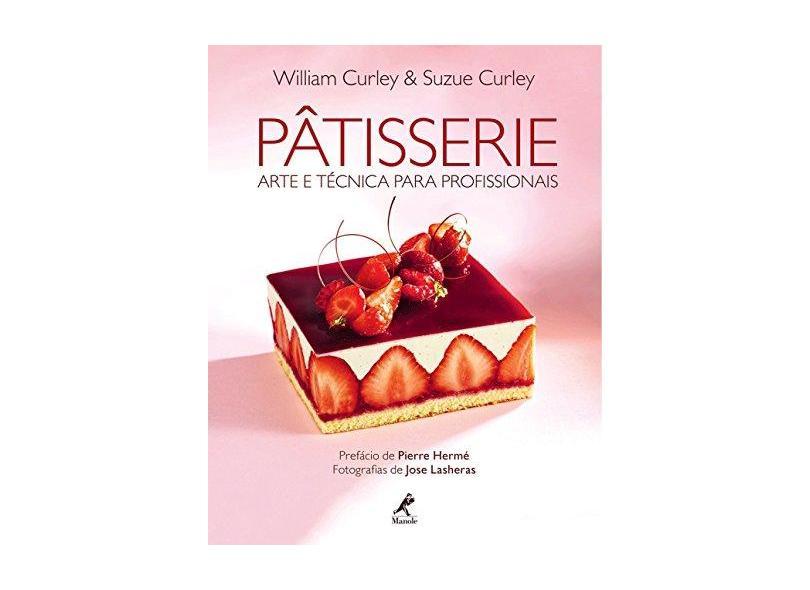 Pâtisserie - Arte e Técnica Para Profissionais - Curley, Suzue; Curley, William - 9788520441510