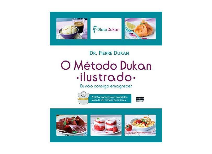 O Método Dukan - Ilustrado - Eu Não Consigo Emagrecer - Dukan, Pierre - 9788576846574