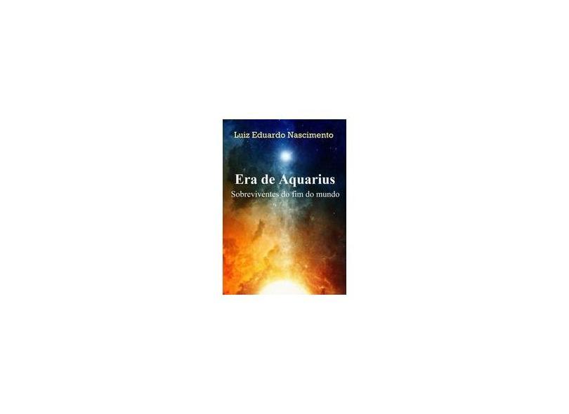 eBook Era de Aquarius: Sobreviventes do fim do mundo - Luiz Eduardo Nascimento - 9788592195304
