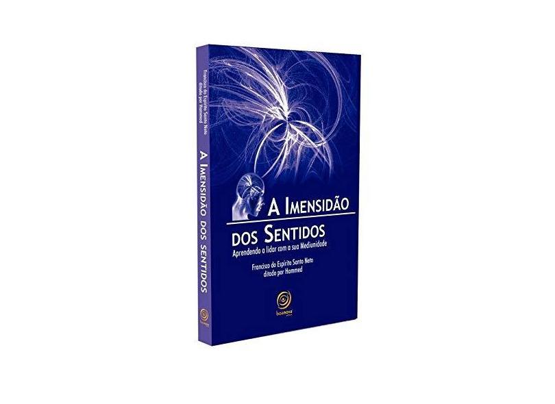 A Imensidão dos Sentidos - Nova Edição - Neto, Francisco Do Espirito S - 9788586470097