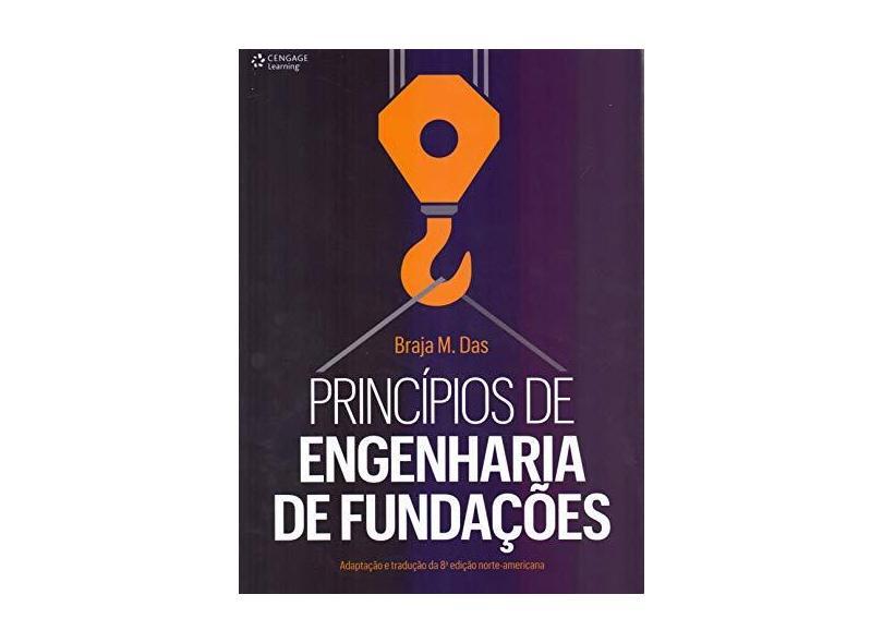 Princípios de Engenharia de Fundações - Adaptação e Tradução da 8ª Edição Norte-americana - Braja M. Das - 9788522124152