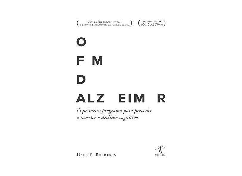 O Fim Do Alzheimer - O Primeiro Programa Para Prevenir E Reverter O Declínio Cognitivo - E. Bredesen, Dale - 9788547000622