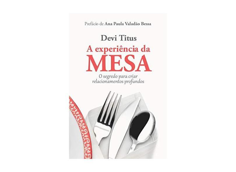 A Experiência da Mesa - o Segredo Para Criar Relacionamentos Profundos - Titus, Devi - 9788573259094