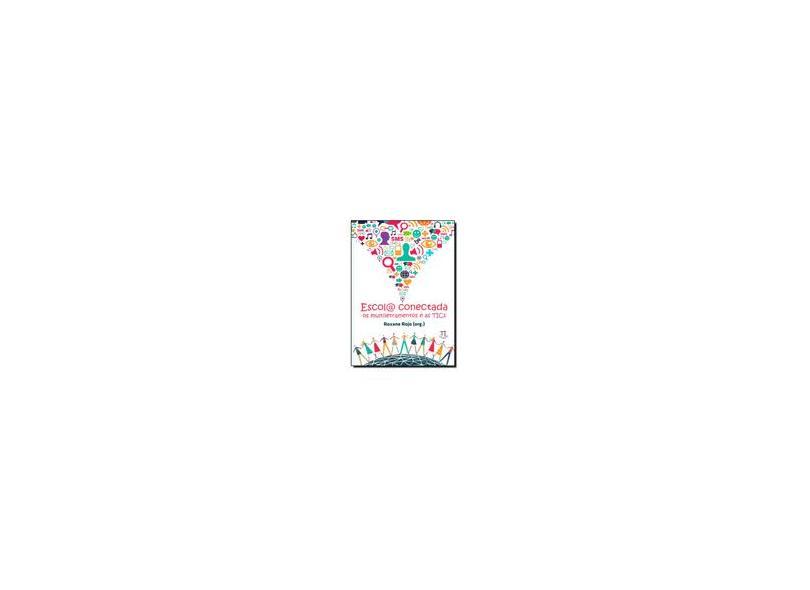 Escola Conectada - Os Multiletramentos e As Tics - Rojo, Roxane - 9788579340697