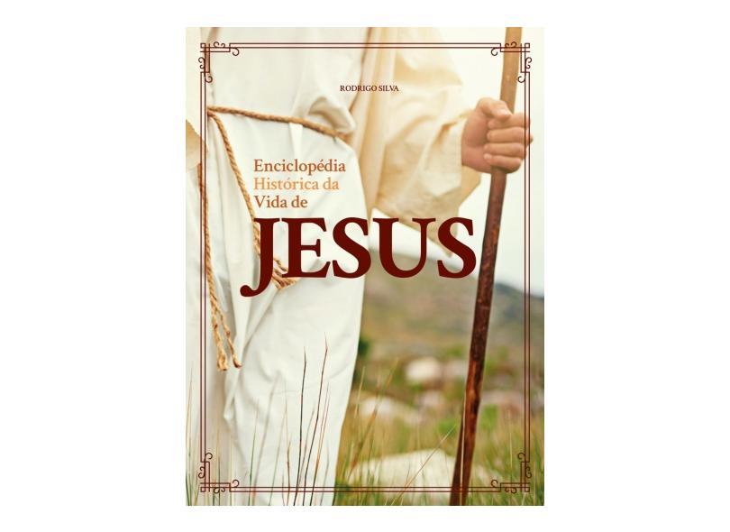 Enciclopédia Histórica da Vida de Jesus - Silva, Rodrigo - 9788555580956