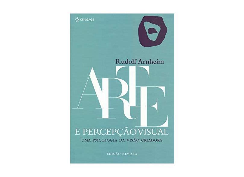 Arte e Percepção Visual: Uma Psicologia da Visão Criadora - Edição Revista - Rudolf Arnhein - 9788522126002