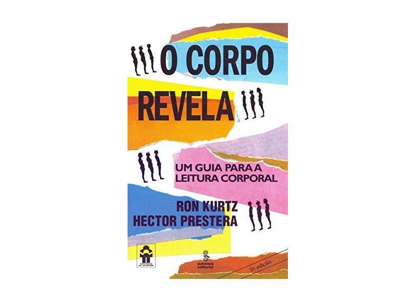 O Corpo Revela - Um Guia P/a Leitura Corporal - Kurtz, Ron - 9788532303431