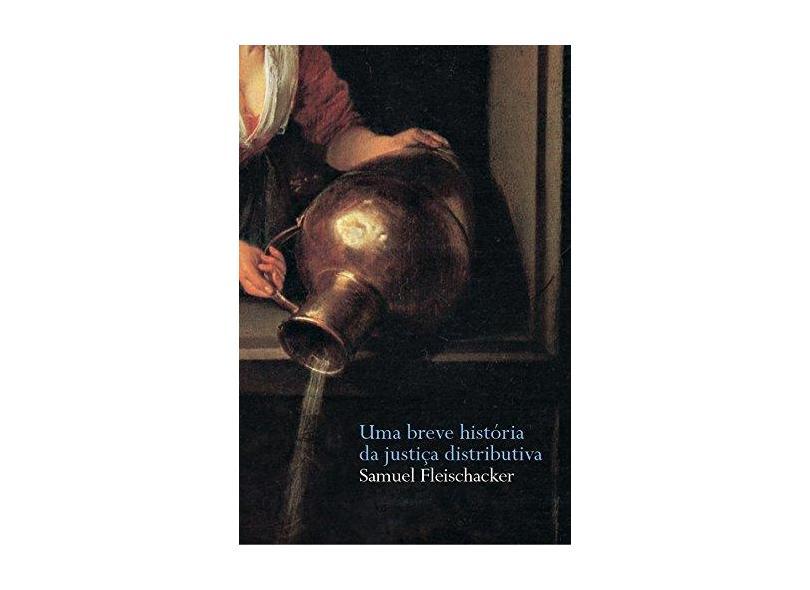 Uma Breve História da Justiça Distributiva - Col. Justiça e Direito - Fleischacker, Samuel - 9788533623194