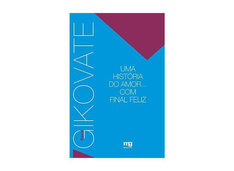 Uma História do Amor ... Com Final Feliz - Gikovate, Flavio - 9788572550567