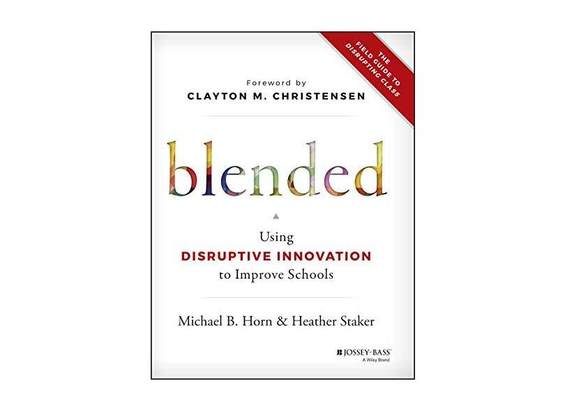Blended: Using Disruptive Innovation to Improve Schools - Michael B. Horn - 9781118955154