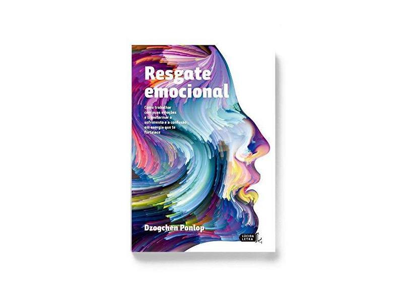 Resgate Emocional. Como Trabalhar com Suas Emoções e Transformar o Sofrimento e a Confusão em Energia - Dzogchen Ponlop Rinpoche - 9788566864489