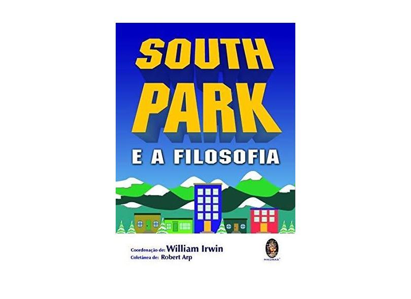 South Park e a Filosofia - Irwin, William - 9788537002780