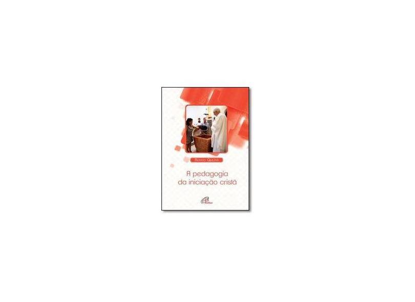 A Pedagogia da Iniciação Cristã - Coleção Catequética - Renato Quezini - 9788535635355