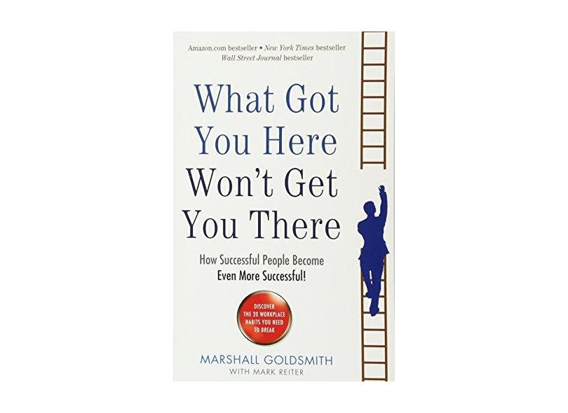 "What Got You Here Won't Get You There - ""goldsmith, Marshall"" - 9781781251560"