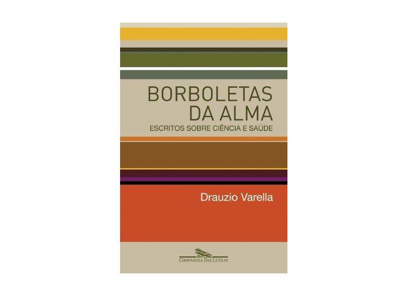 Borboletas da Alma - Escritos Sobre Ciência e Saúde - Varella, Drauzio - 9788535909159