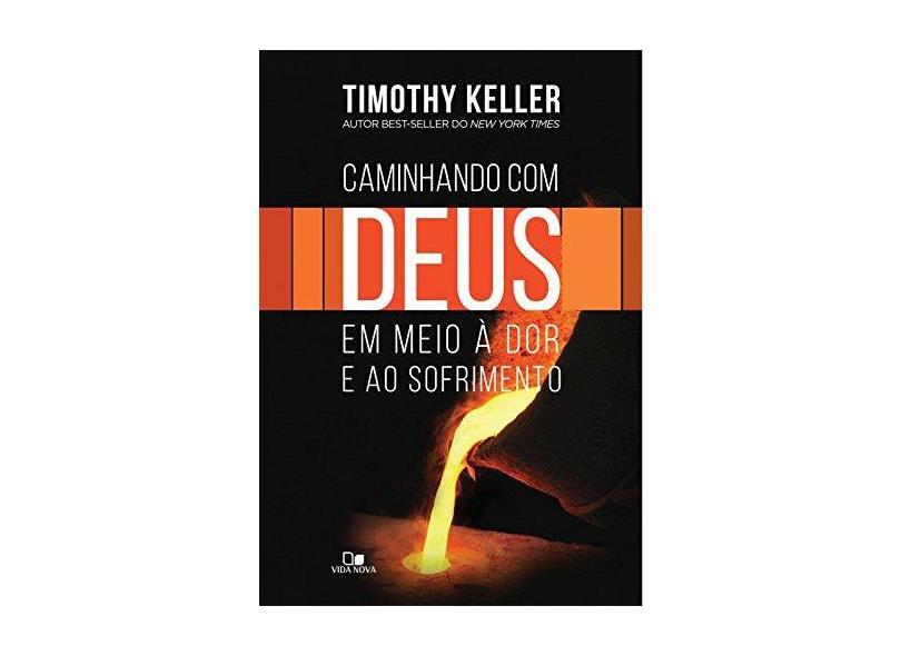 Caminhando com Deus em Meio à Dor e ao Sofrimento - Keller Timothy - 9788527506694
